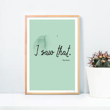 I saw that - Karma Art print