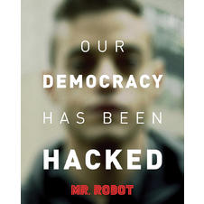 Mr. Robot Poster - Our Democracy has been Hacked