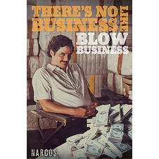 Narcos Poster - There's No Business Like Blow Business