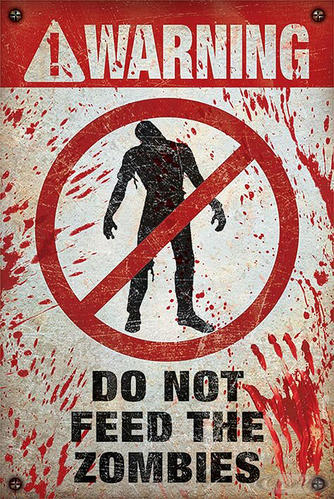 Warning Poster Do Not Feed The Zombies